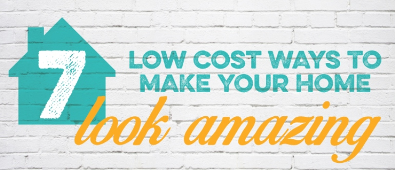 7 Low Cost Ways to Make Your Home Look Amazing [infographic]