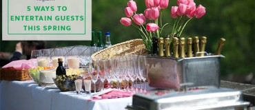 5 Ways to Entertain Friends This Spring